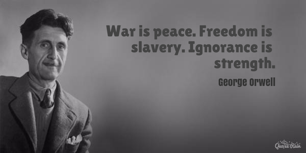 War is peace. Freedom is slavery. War Is Peace Freedom Is Slavery Ignorance Is Strength